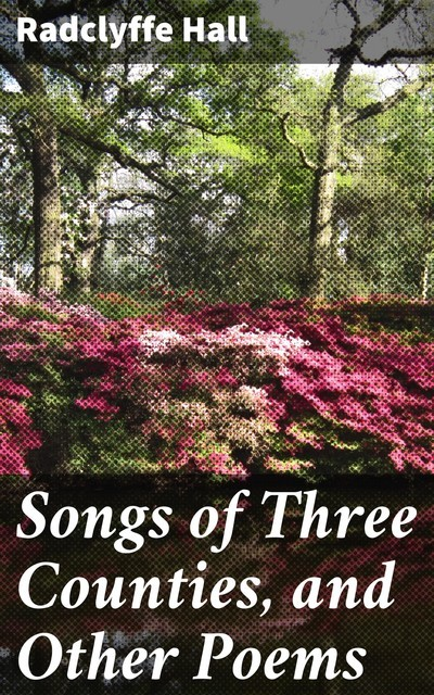 Songs of Three Counties, and Other Poems, Radclyffe Hall