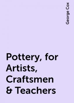 Pottery, for Artists, Craftsmen & Teachers, George Cox