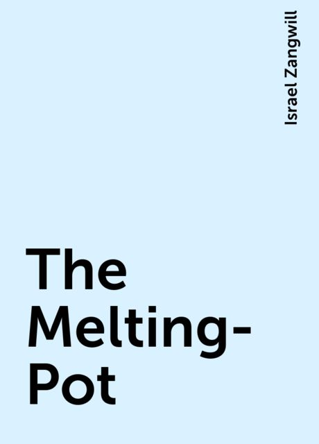 The Melting-Pot, Israel Zangwill