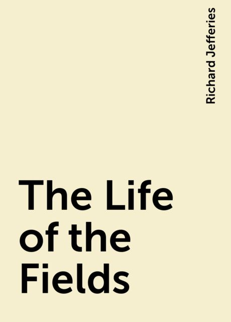 The Life of the Fields, Richard Jefferies