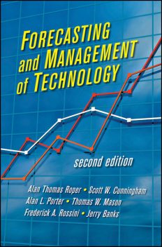 Forecasting and Management of Technology, A.Thomas Roper, Alan L.Porter, Frederick A.Rossini, Jerry Banks, Scott W.Cunningham, Thomas W.Mason