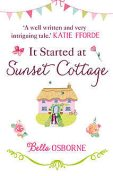 It Started at Sunset Cottage: 'A well written and very intriguing tale that I really enjoyed' – Katie Fforde, Bella Osborne