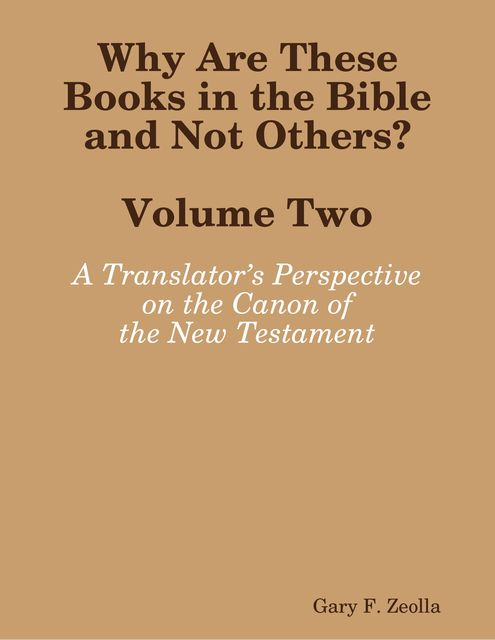 Why Are These Books in the Bible and Not Others? – Volume Two A Translator's Perspective on the Canon of the New Testament, Gary F.Zeolla