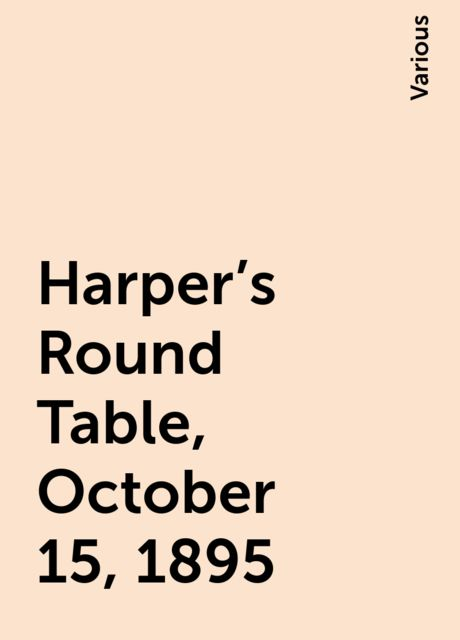 Harper's Round Table, October 15, 1895, Various