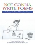Not Gonna Write Poems: A Poetry Book for All the Non Poets, Michael Lee, Jessica Lee