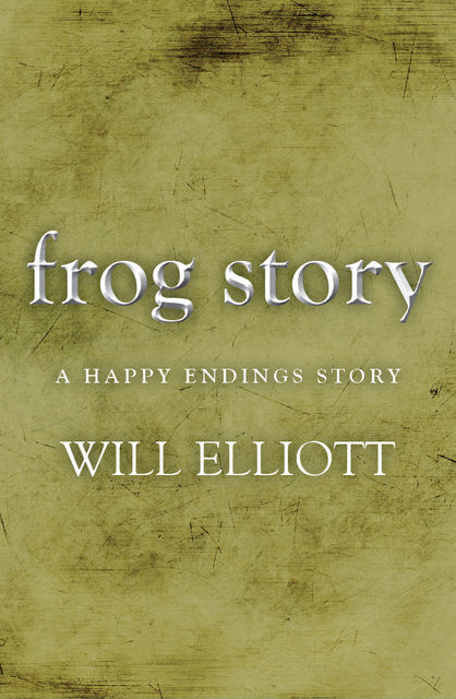 The Frog Story – A Happy Endings Story, Will Elliott