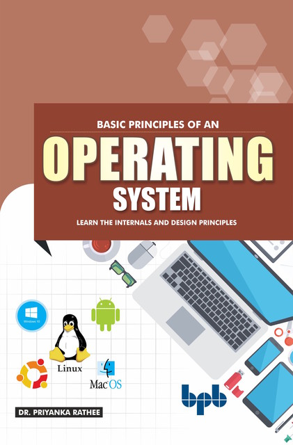 Basic Principles of an Operating System: Learn the Internals and Design Principles, Priyanka Rathee