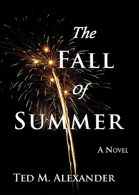 The Fall of Summer, Ted M.Alexander