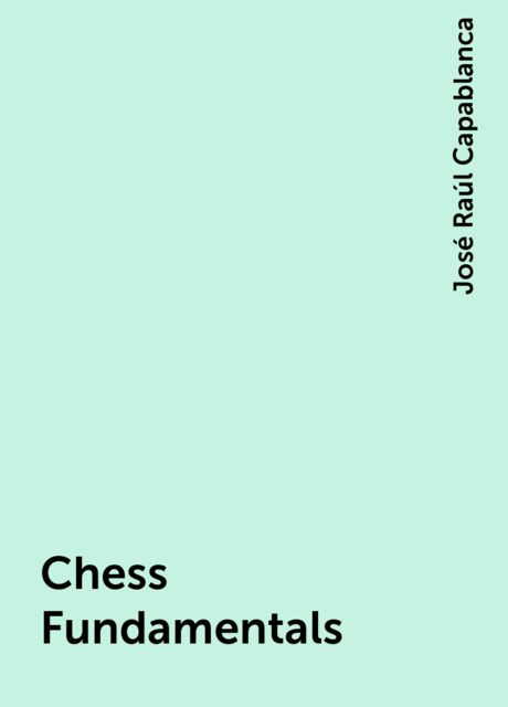 Chess Fundamentals, José Raúl Capablanca