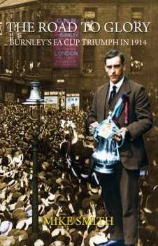 The Road to Glory – Burnley's FA Cup Triumph in 1914, Mike Smith