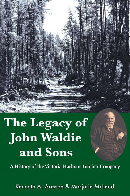 The Legacy of John Waldie and Sons, Kenneth A.Armson, Marjorie McLeod