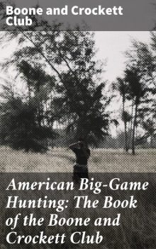 American Big-Game Hunting: The Book of the Boone and Crockett Club, Boone Club, Crockett Club