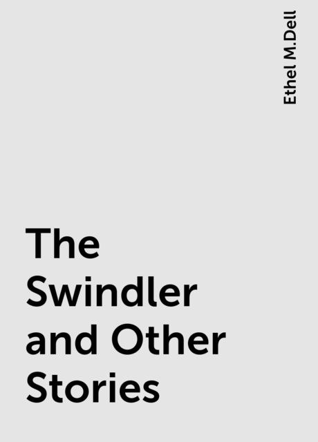 The Swindler and Other Stories, Ethel M.Dell