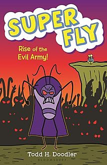 Super Fly 4: Rise of the Evil Army, Todd H.Doodler
