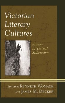 Victorian Literary Cultures, Edited by Kenneth Womack, James M. Decker