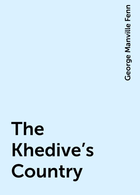 The Khedive's Country, George Manville Fenn
