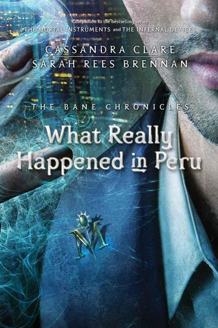 The Bane Chronicles 1: What Really Happened in Peru, Cassandra Clare, Sarah Rees Brennan