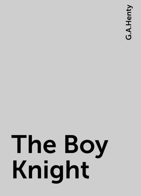 The Boy Knight, G.A.Henty