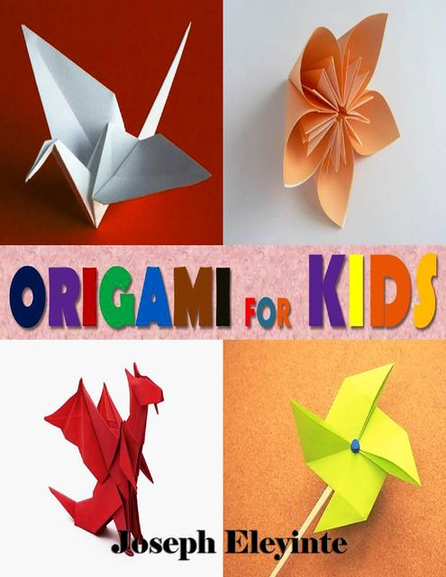 Origami for Kids, Joseph Eleyinte