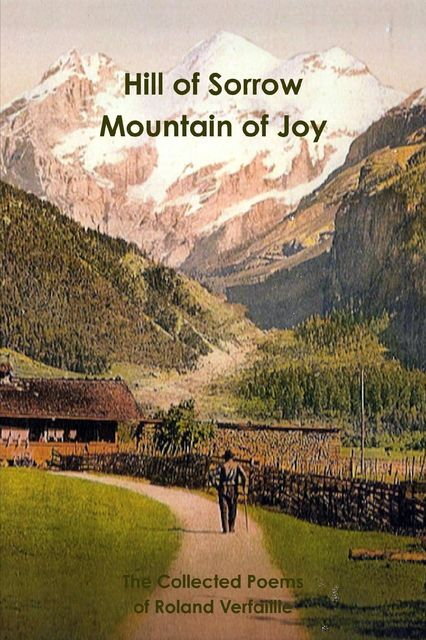 Hill of Sorrow Mountain of Joy: Collected Poems, Roland Verfaillie