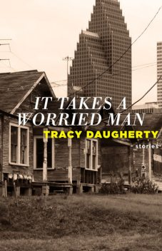It Takes a Worried Man, Tracy Daugherty