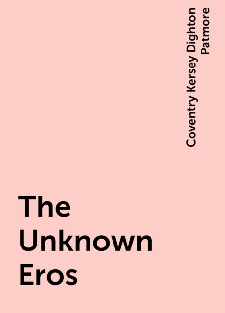 The Unknown Eros, Coventry Kersey Dighton Patmore