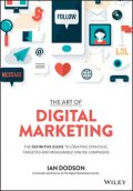 The Art of Digital Marketing: The Definitive Guide to Creating Strategic, Targeted, and Measurable Online Campaigns, Ian Dodson