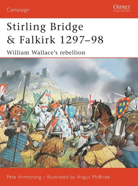 Stirling Bridge and Falkirk 1297?98, Peter Armstrong