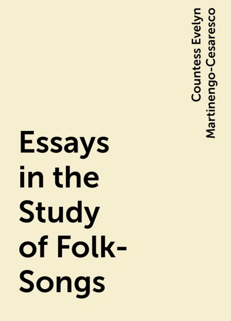 Essays in the Study of Folk-Songs, Countess Evelyn Martinengo-Cesaresco