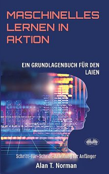 Maschinelles Lernen In Aktion, Alan T. Norman