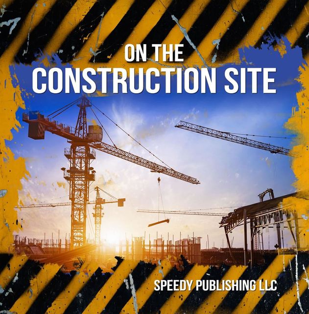 On The Construction Site, Speedy Publishing