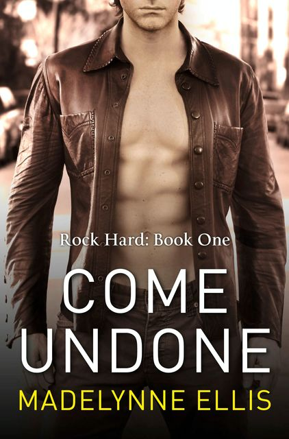 Come Undone (Rock Hard, Book 1), Madelynne Ellis