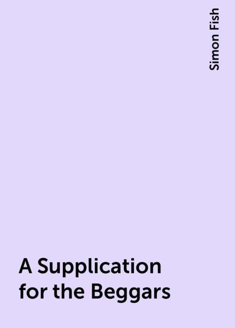 A Supplication for the Beggars, Simon Fish