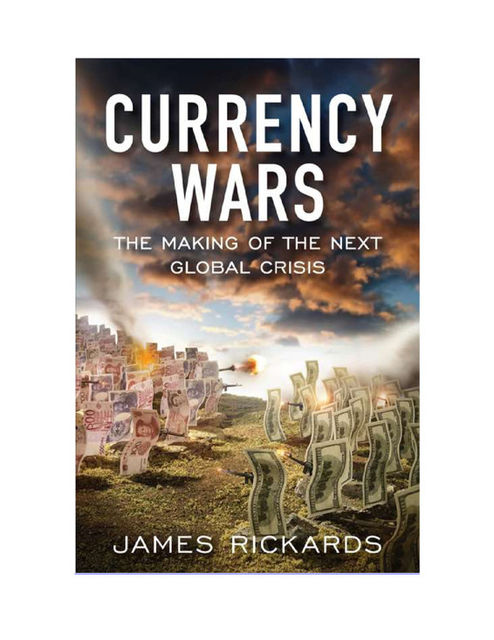 Currency Wars, James Rickards