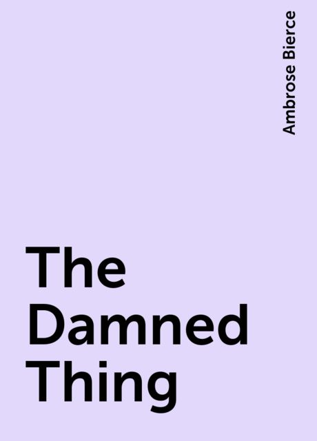 The Damned Thing, Ambrose Bierce