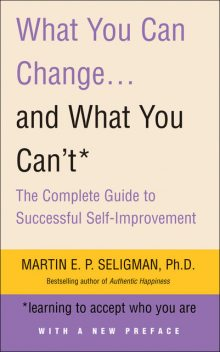 What You Can Change and What You Can't, Martin Seligman