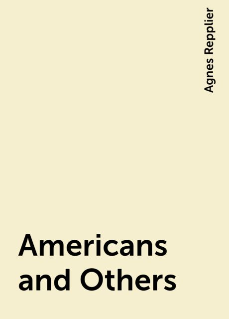 Americans and Others, Agnes Repplier