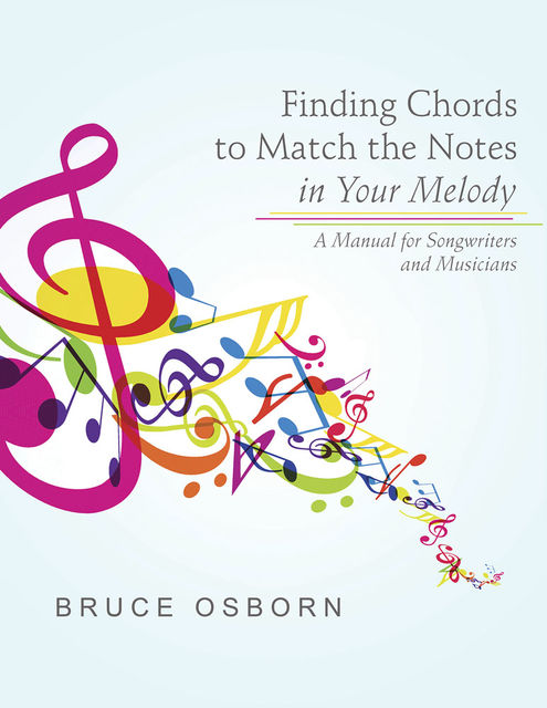 Finding Chords to Match the Notes In Your Melody: A Manual for Songwriters and Musicians, Bruce Osborn