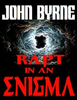 """""""Rapt In an Enigma"""" – """"A True-life Tale of the Paranormal Unlike Any You Have Read Before"""", John Byrne"""