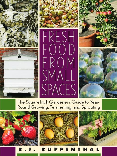 Fresh Food from Small Spaces, R.J.Ruppenthal
