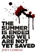 The Summer is Ended and We Are Not Yet Saved, Joey Comeau