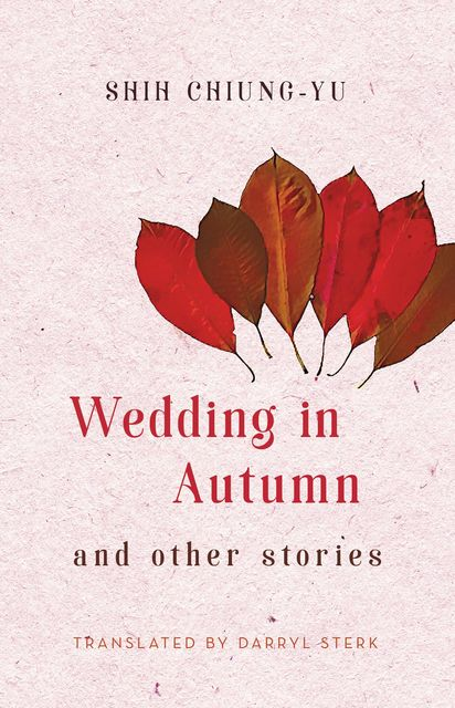 Wedding in Autumn and Other Stories, Chiung-Yu Shih