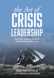 The Art of Crisis Leadership, Rob Weinhold