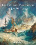 The Life and Masterworks of J.M.W. Turner, Eric Shanes