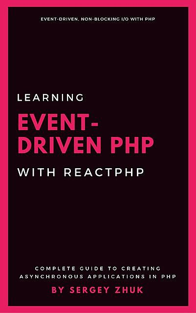 Learning Event-Driven PHP With ReactPHP, Sergey Zhuk