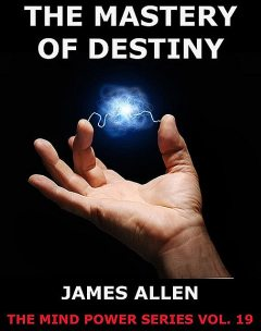 The Mastery of Destiny, James Allen