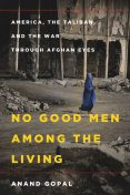 No Good Men Among the Living, Anand Gopal
