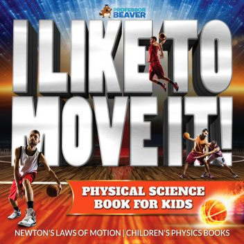 I Like To Move It! Physical Science Book for Kids – Newton's Laws of Motion | Children's Physics Book, Beaver