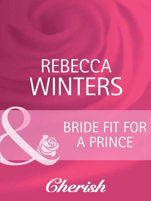 Bride Fit for a Prince, Rebecca Winters
