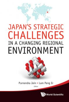 Japan's Strategic Challenges in a Changing Regional Environment, Lam Peng Er, Purnendra Jain